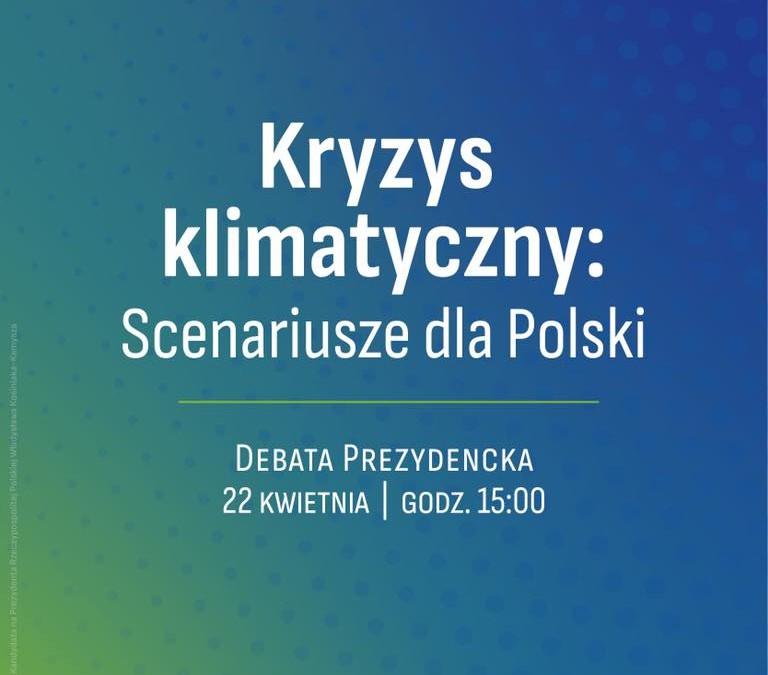 debata prezydencka – Kryzys Klimatyczny – scenariusze dla Polski